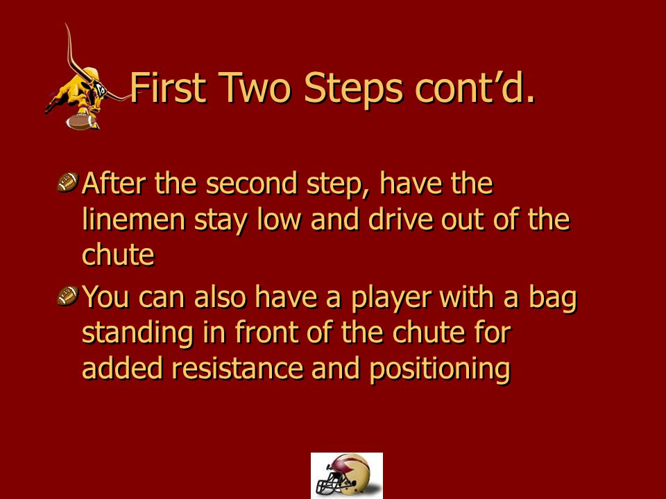 After the second step, have the linemen stay low and drive out of the chute You can also have a player with a bag standing in front of the chute for a