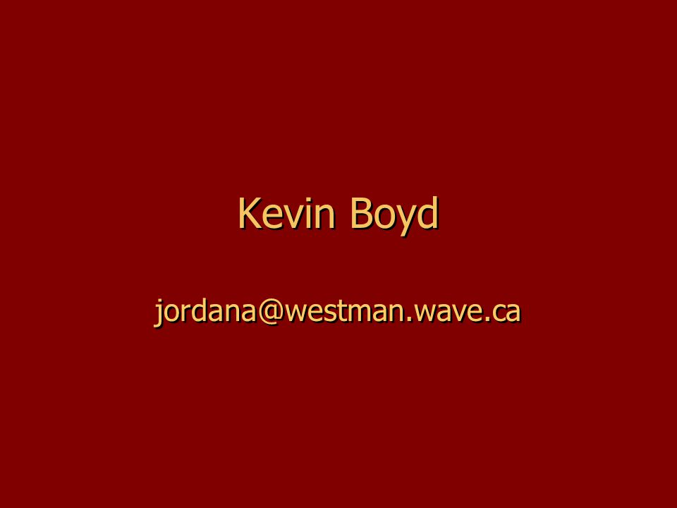 Kevin Boyd jordana@westman.wave.ca