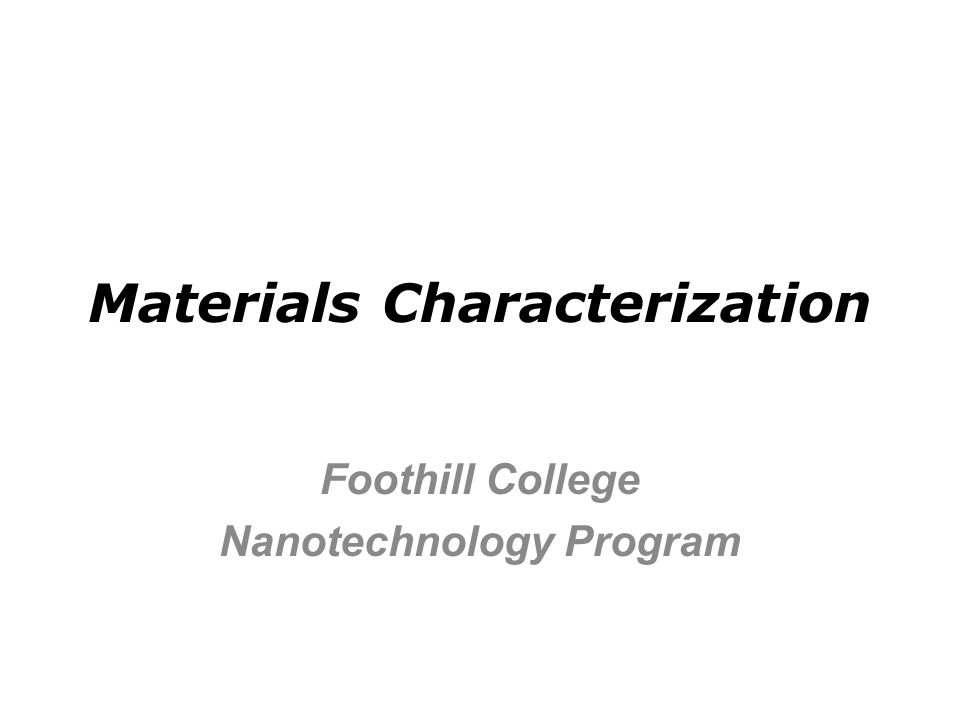 Overview The case for materials characterization Approaches to characterization Categories of instrumental techniques Who uses these tools.
