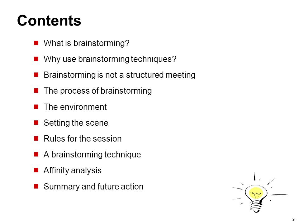 2 Contents What is brainstorming. Why use brainstorming techniques.
