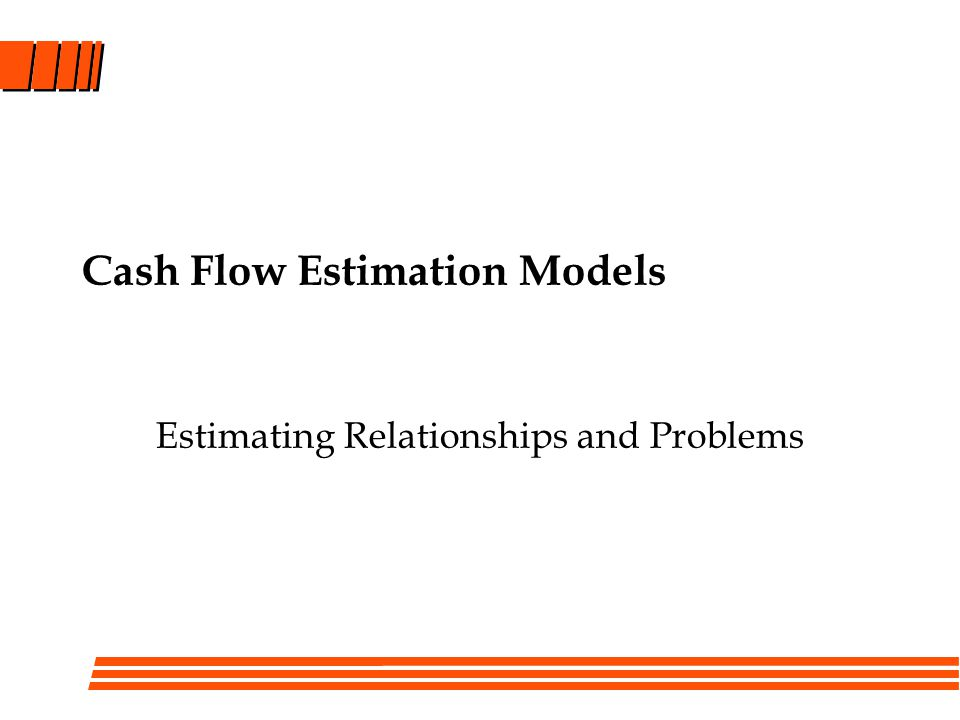 Cash Flow Estimation Models Estimating Relationships and Problems
