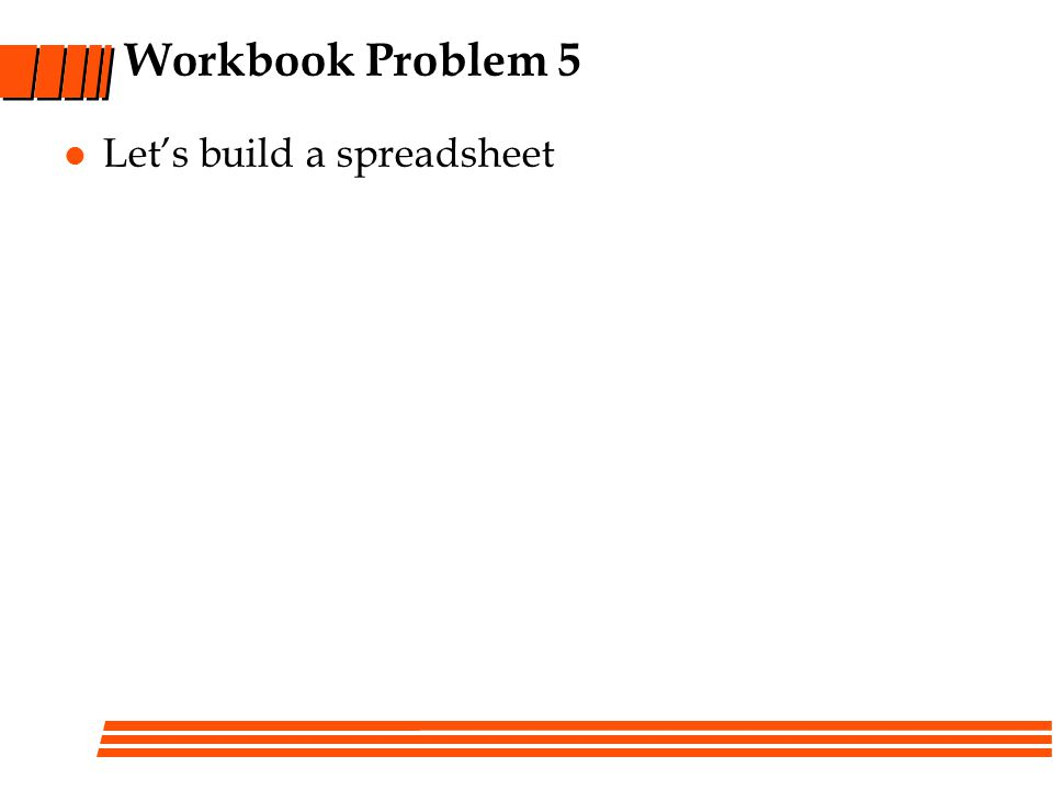 Workbook Problem 5 Lets build a spreadsheet