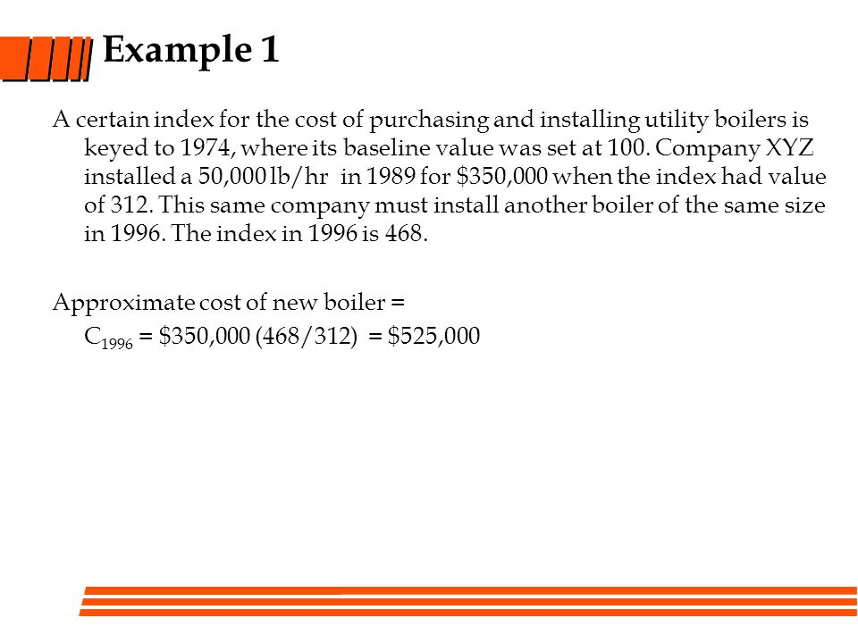 Example 1 A certain index for the cost of purchasing and installing utility boilers is keyed to 1974, where its baseline value was set at 100.