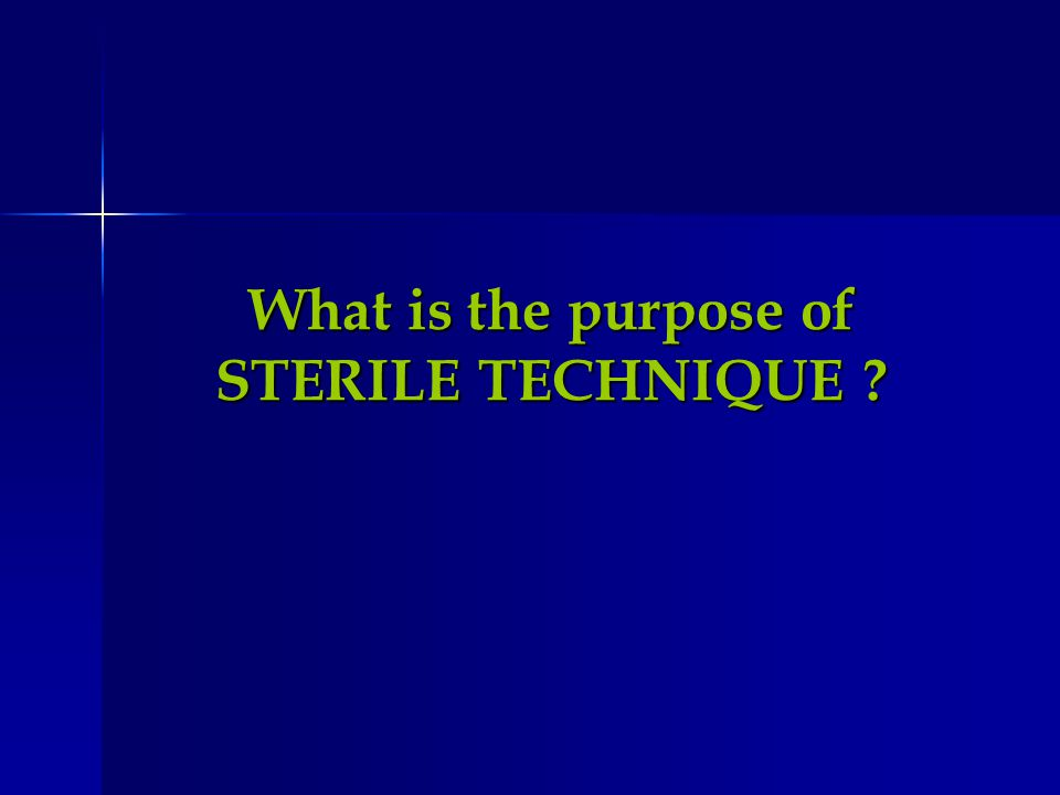 What is the purpose of STERILE TECHNIQUE ?