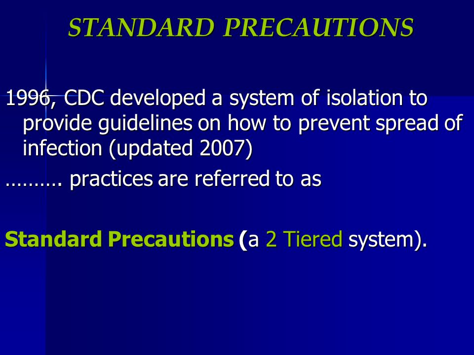Standard Precautions include Standard Precautions include wearing protective barriers wearing protective barriers when risk of contact with any body excretions, secretions, when risk of contact with any body excretions, secretions, and moist membranes and moist membranes and tissues.