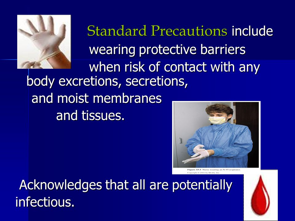 Standard Precautions include Standard Precautions include wearing protective barriers wearing protective barriers when risk of contact with any body e
