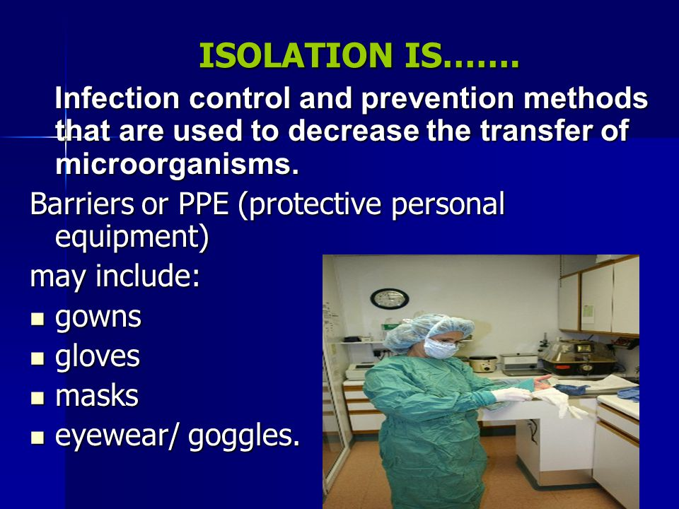 PROTECTIVE ISOLATION aka REVERSE ISOLATION Protects the client with a compromised or suppressed immune system; who is highly susceptible to contracting an infection.