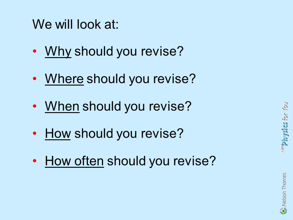 Why should you revise. Where should you revise. When should you revise.