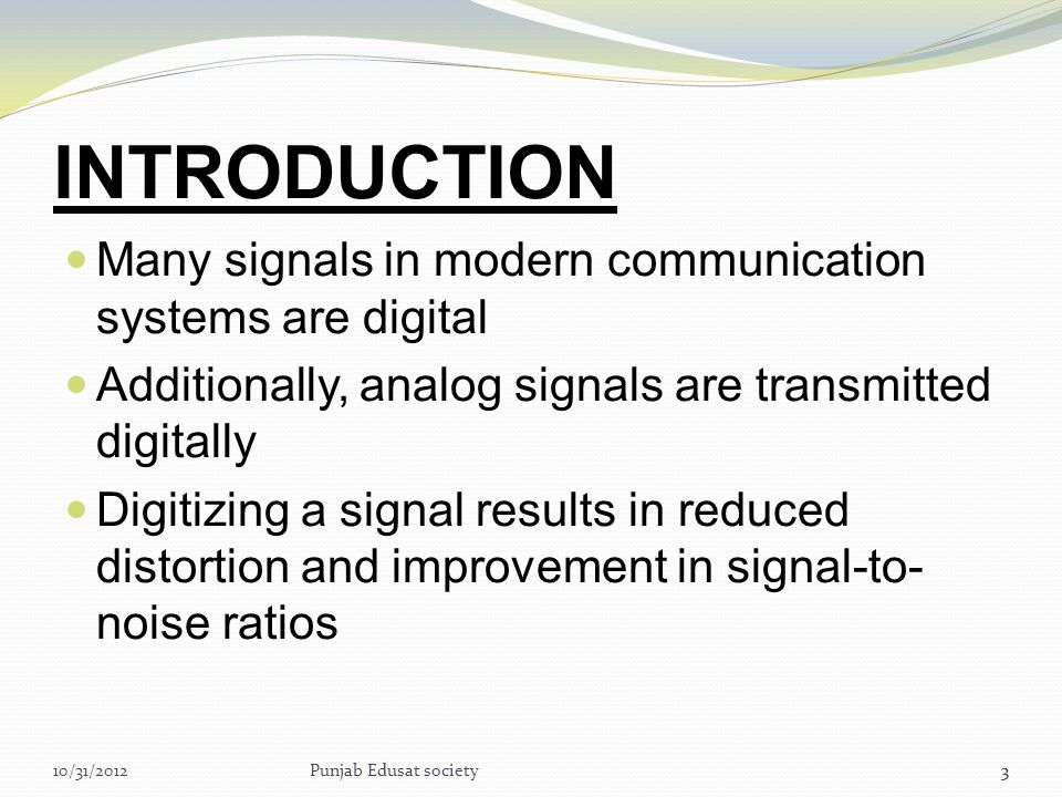 13 Pulse Amplitude Modulation In PAM,amplitude of pulses is varied in accordance with instantaneous value of modulating signal.