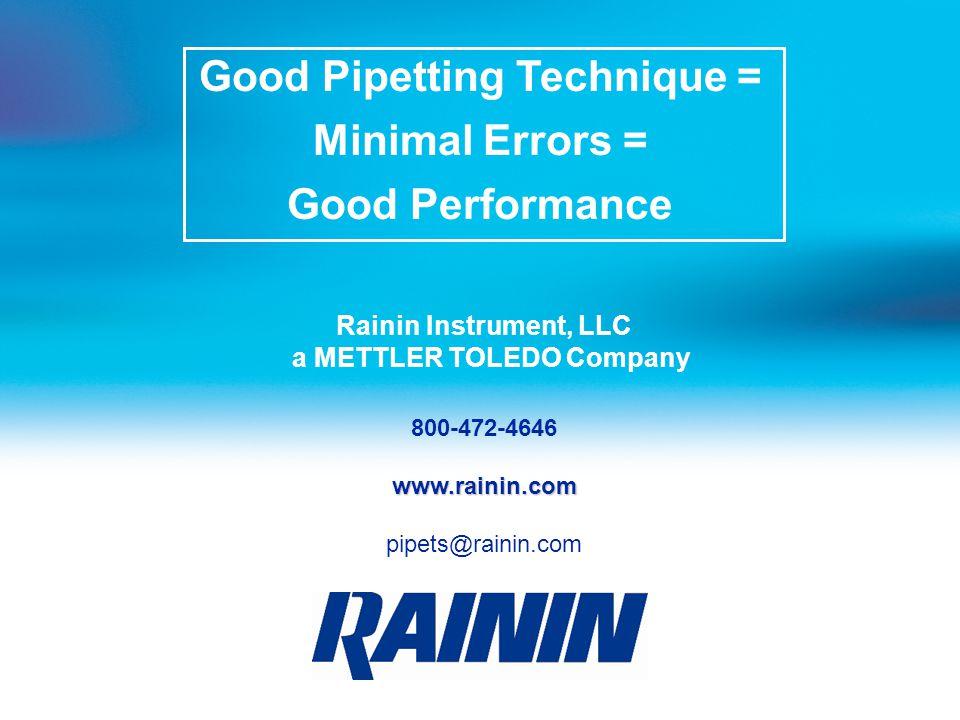 800-472-4646www.rainin.com pipets@rainin.com Rainin Instrument, LLC a METTLER TOLEDO Company Good Pipetting Technique = Minimal Errors = Good Performa