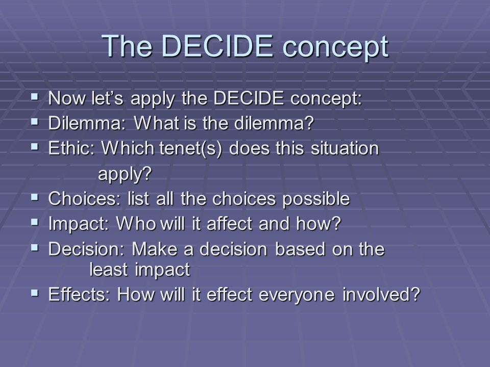 The DECIDE concept Now lets apply the DECIDE concept: Now lets apply the DECIDE concept: Dilemma: What is the dilemma.