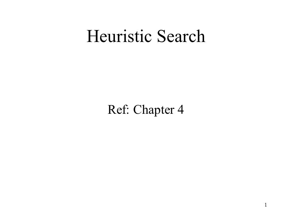 1 Heuristic Search Ref: Chapter 4