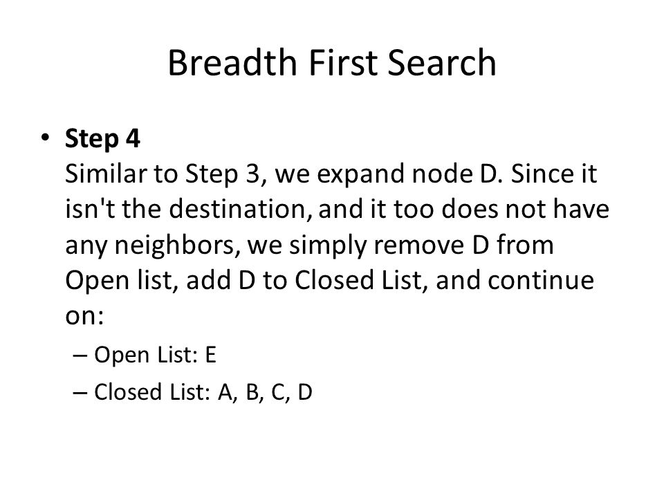 Breadth First Search Step 4 Similar to Step 3, we expand node D.
