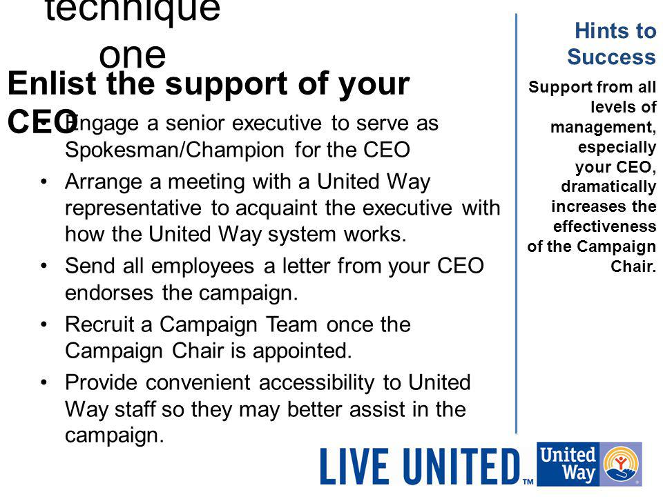 technique one Engage a senior executive to serve as Spokesman/Champion for the CEO Arrange a meeting with a United Way representative to acquaint the