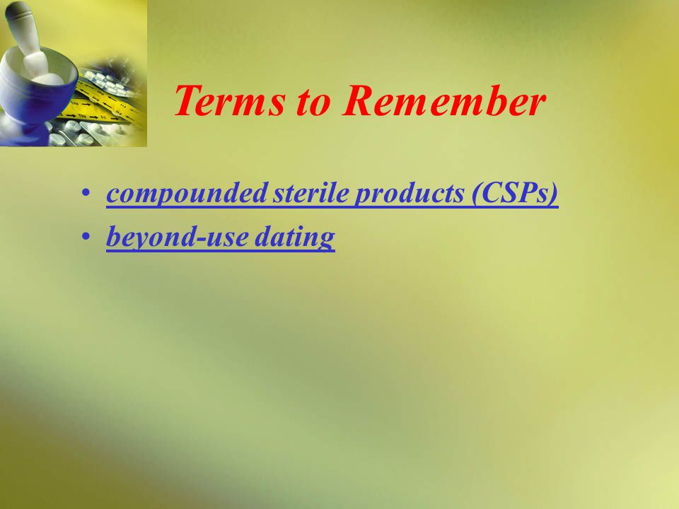 compounded sterile products (CSPs) beyond-use dating Terms to Remember