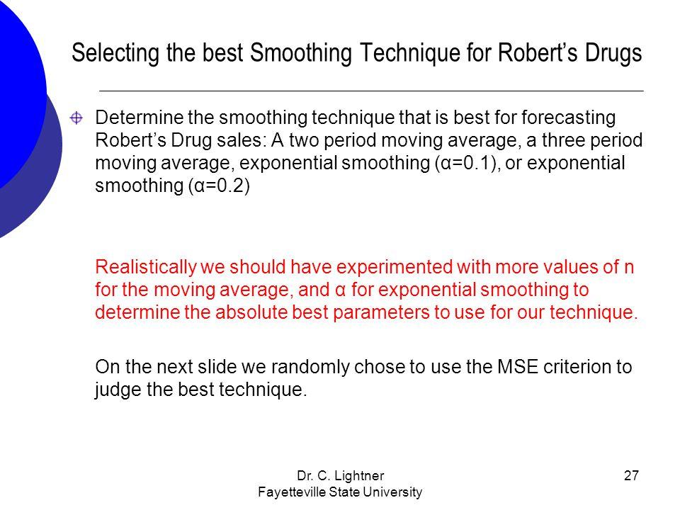 Dr. C. Lightner Fayetteville State University 27 Selecting the best Smoothing Technique for Roberts Drugs Determine the smoothing technique that is be
