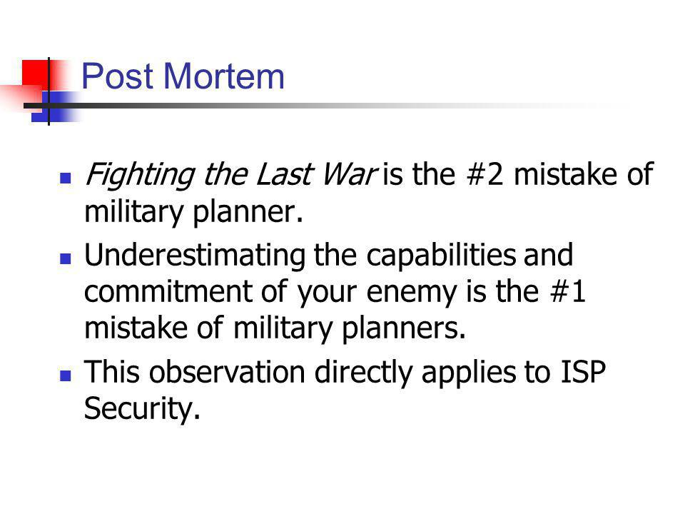 Post Mortem Fighting the Last War is the #2 mistake of military planner. Underestimating the capabilities and commitment of your enemy is the #1 mista