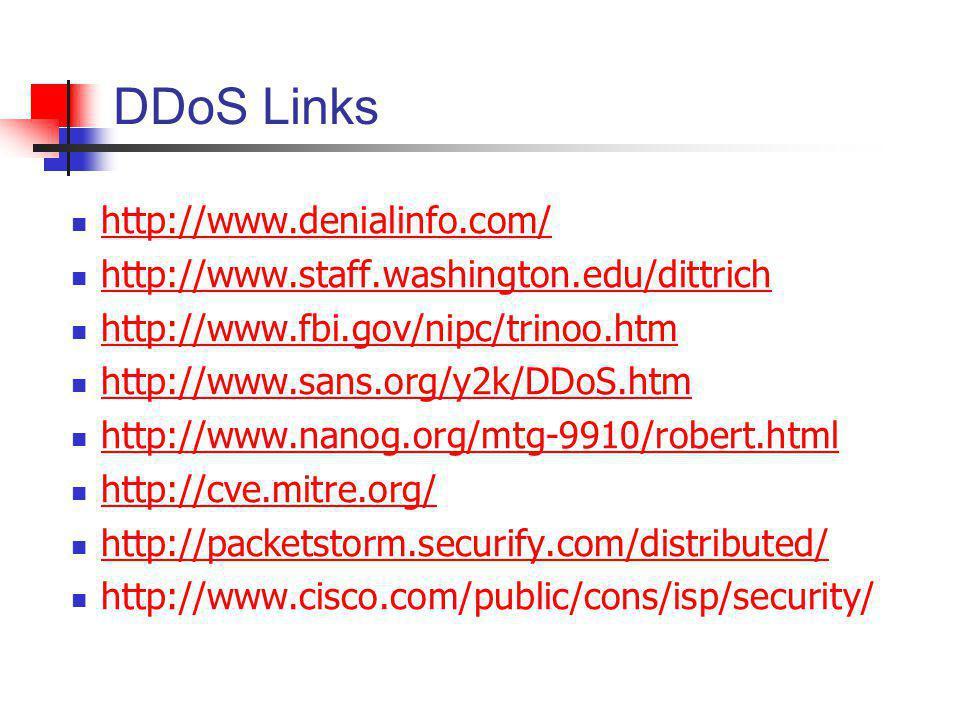 DDoS Links http://www.denialinfo.com/ http://www.staff.washington.edu/dittrich http://www.fbi.gov/nipc/trinoo.htm http://www.sans.org/y2k/DDoS.htm htt