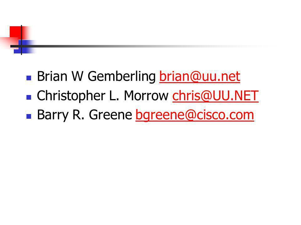 Brian W Gemberling brian@uu.netbrian@uu.net Christopher L. Morrow chris@UU.NETchris@UU.NET Barry R. Greene bgreene@cisco.combgreene@cisco.com