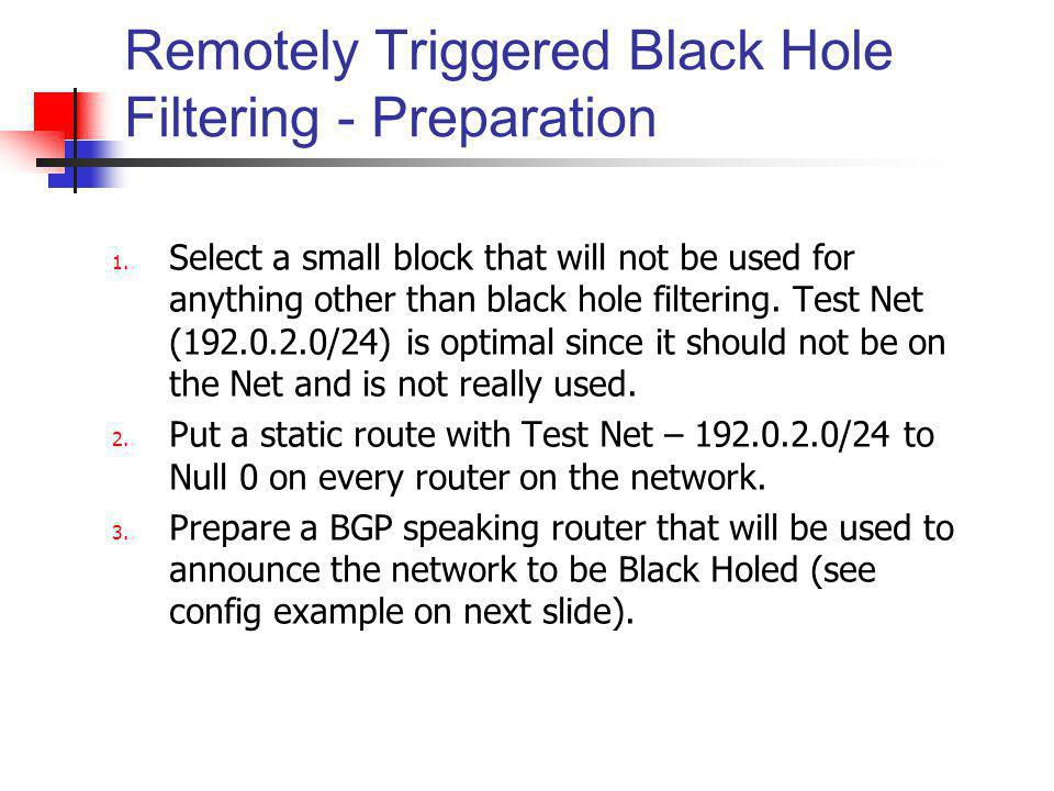 Remotely Triggered Black Hole Filtering - Preparation 1. Select a small block that will not be used for anything other than black hole filtering. Test