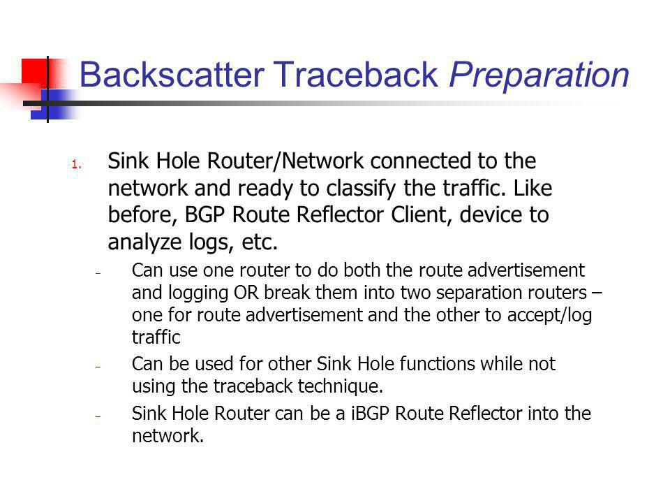 Backscatter Traceback Preparation 1. Sink Hole Router/Network connected to the network and ready to classify the traffic. Like before, BGP Route Refle