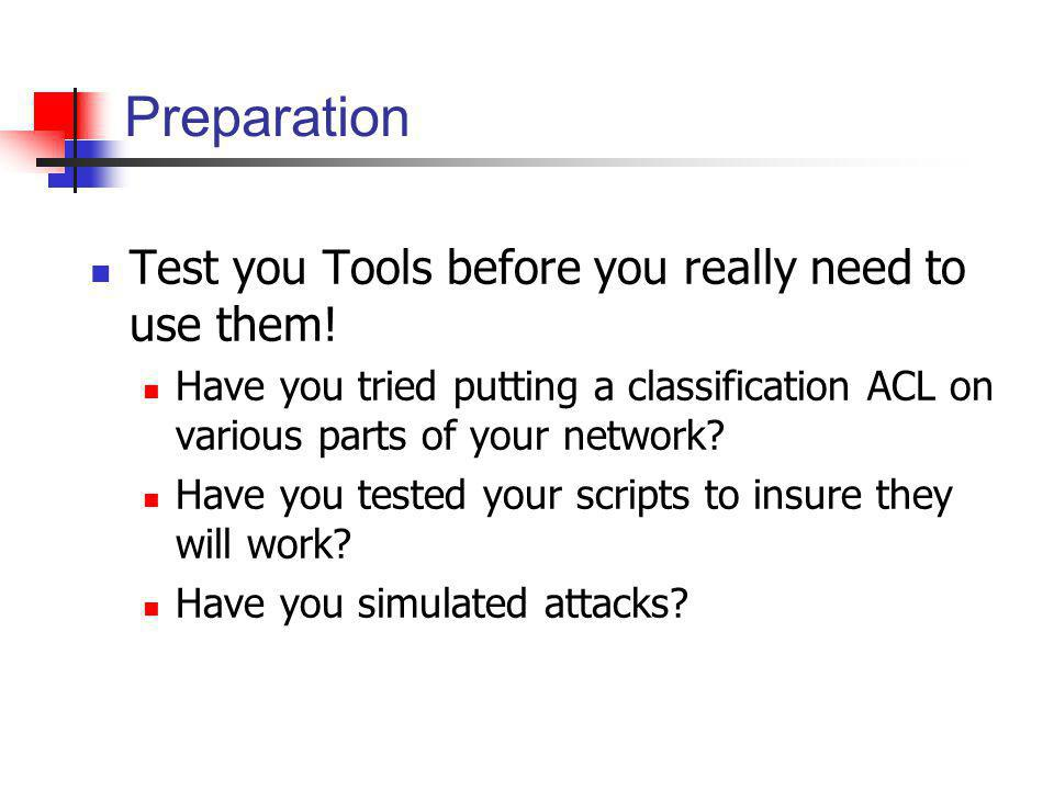 Preparation Test you Tools before you really need to use them! Have you tried putting a classification ACL on various parts of your network? Have you