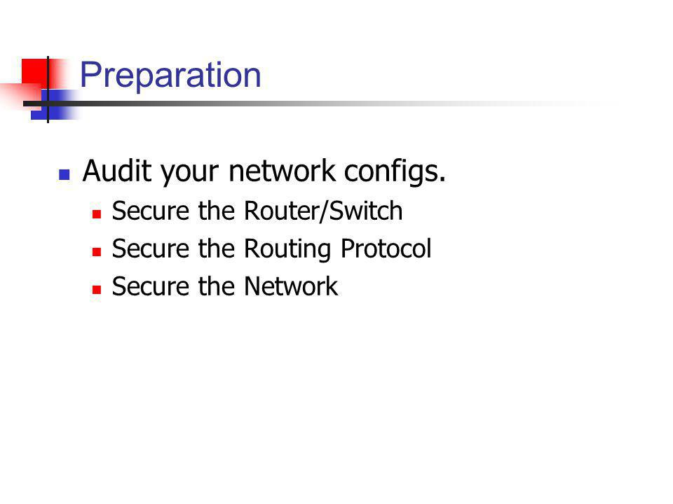 Preparation Audit your network configs. Secure the Router/Switch Secure the Routing Protocol Secure the Network