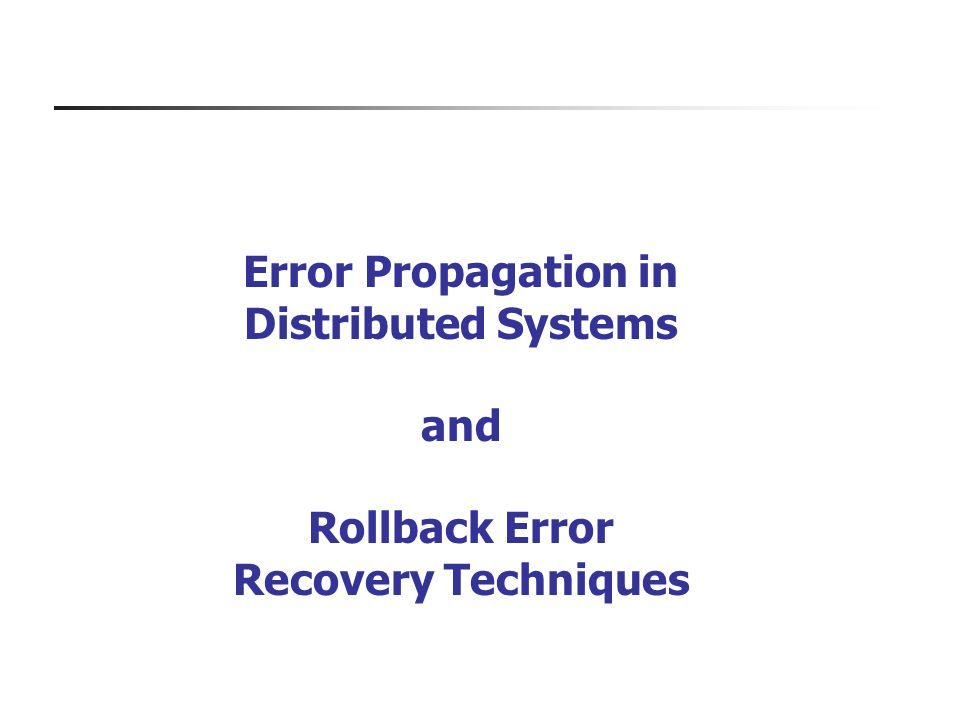 Error Propagation in Distributed Systems and Rollback Error Recovery Techniques