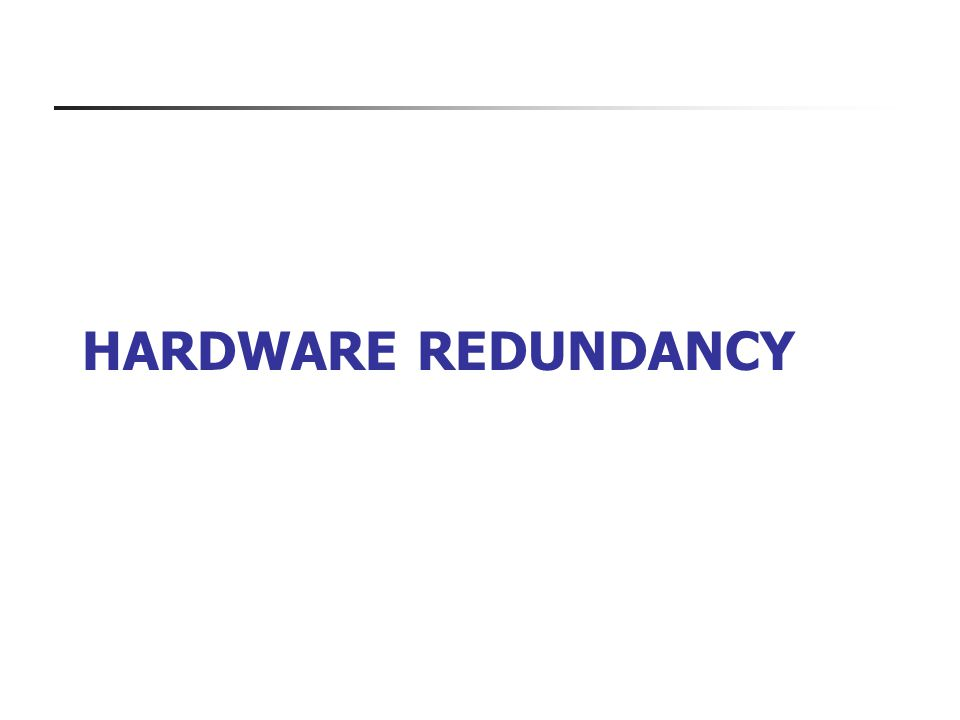 10 Hardware Redundancy Static techniques use the concept of fault masking.