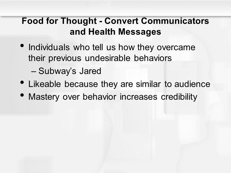 Food for Thought - Convert Communicators and Health Messages Individuals who tell us how they overcame their previous undesirable behaviors –Subways J