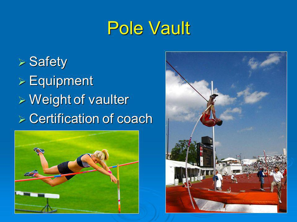 Pole Vault Safety Safety Equipment Equipment Weight of vaulter Weight of vaulter Certification of coach Certification of coach