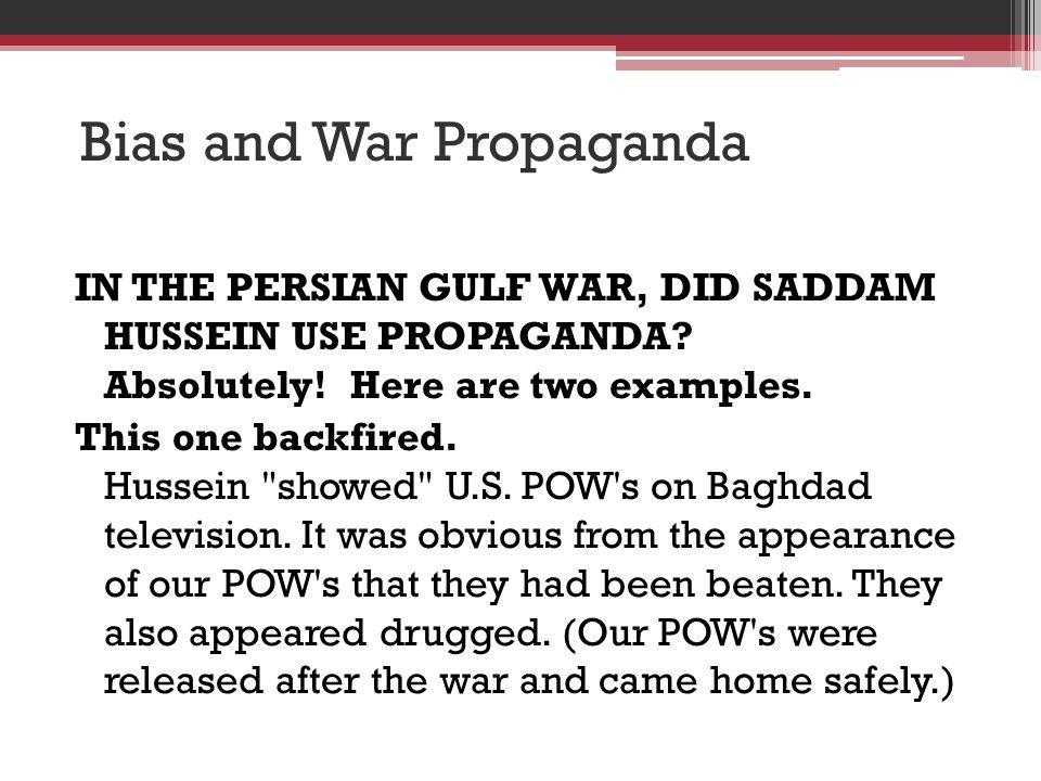 Bias and War Propaganda IN THE PERSIAN GULF WAR, DID SADDAM HUSSEIN USE PROPAGANDA.