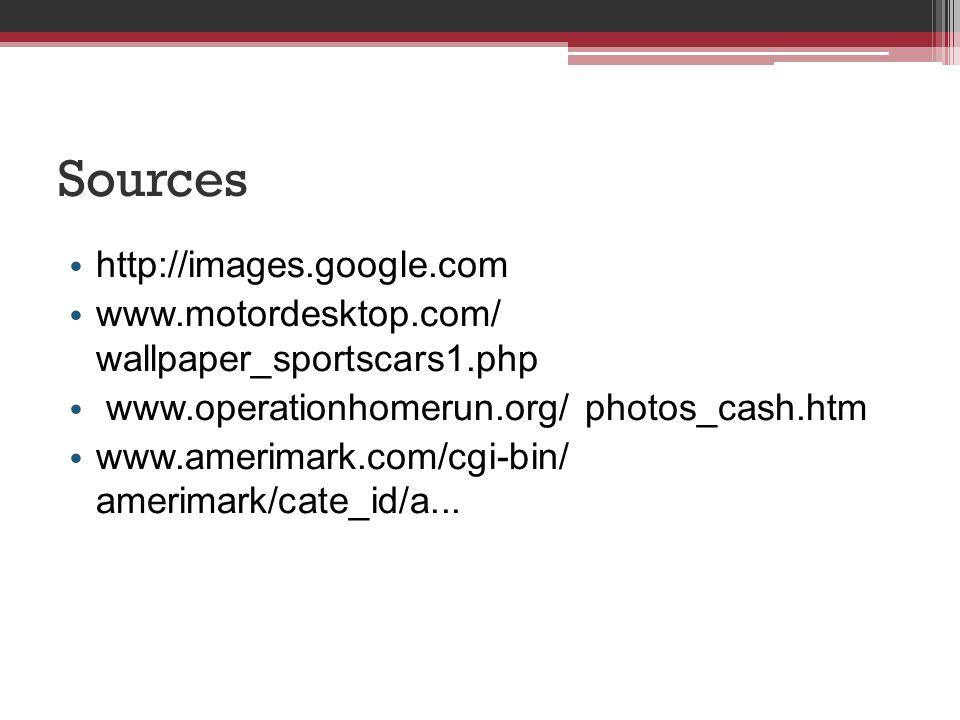 Sources http://images.google.com www.motordesktop.com/ wallpaper_sportscars1.php www.operationhomerun.org/ photos_cash.htm www.amerimark.com/cgi-bin/
