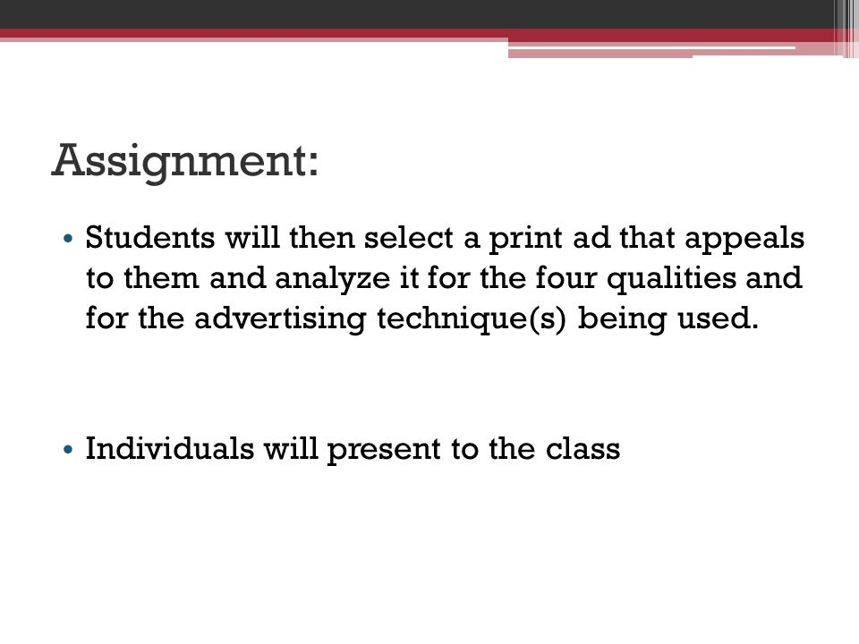 Assignment: Students will then select a print ad that appeals to them and analyze it for the four qualities and for the advertising technique(s) being used.