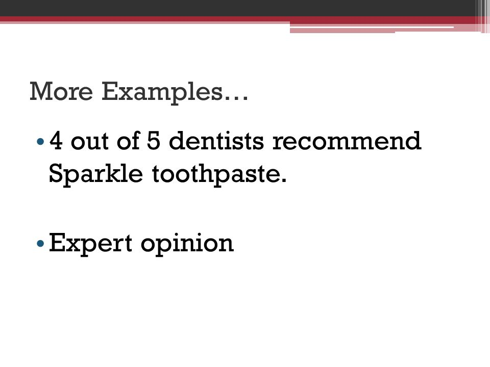 More Examples… 4 out of 5 dentists recommend Sparkle toothpaste. Expert opinion