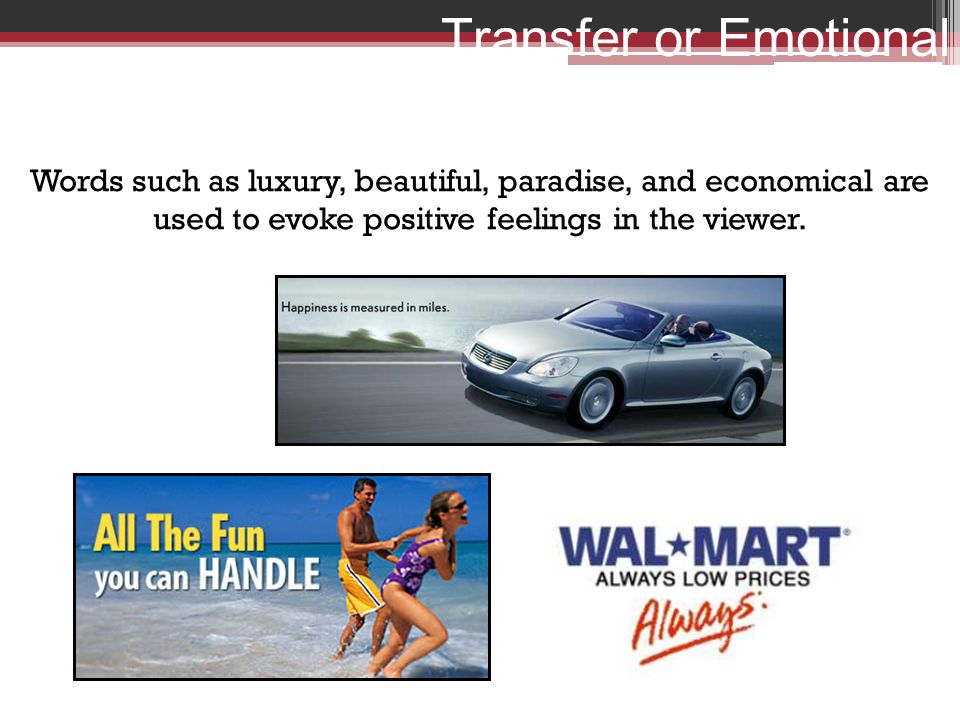 Transfer or Emotional Words Words such as luxury, beautiful, paradise, and economical are used to evoke positive feelings in the viewer.