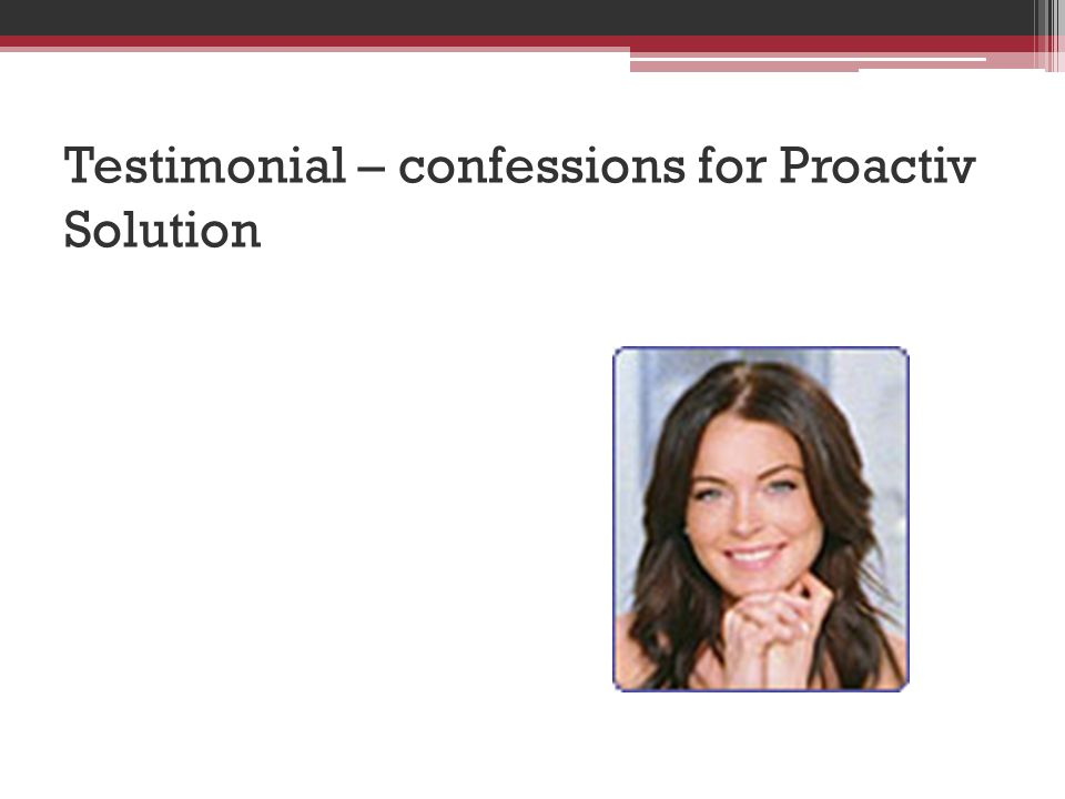 Testimonial – confessions for Proactiv Solution I m a normal person and I do get zits.