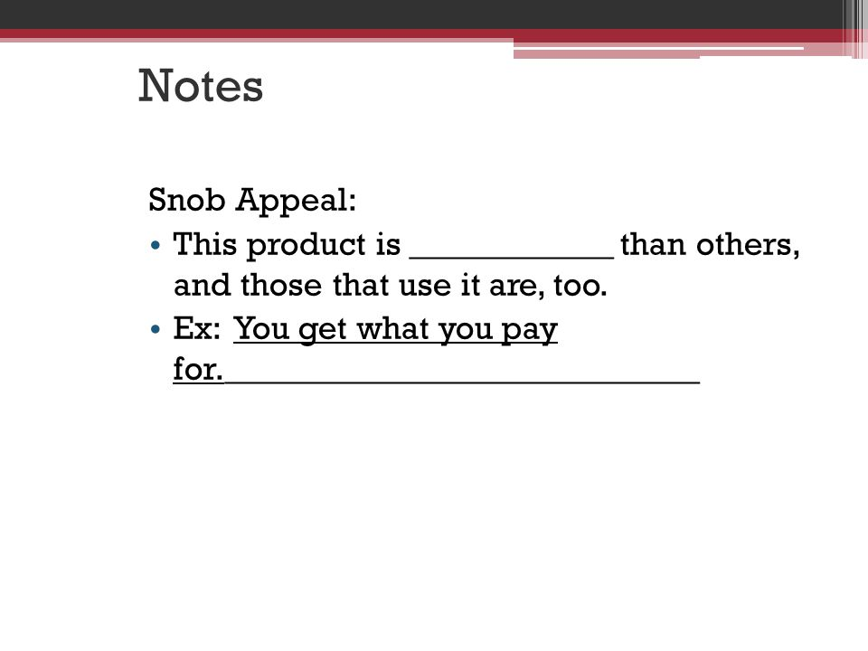Notes Snob Appeal: This product is ____________ than others, and those that use it are, too.