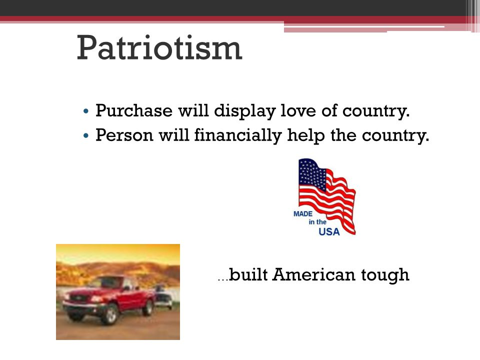 Patriotism Purchase will display love of country.Person will financially help the country.