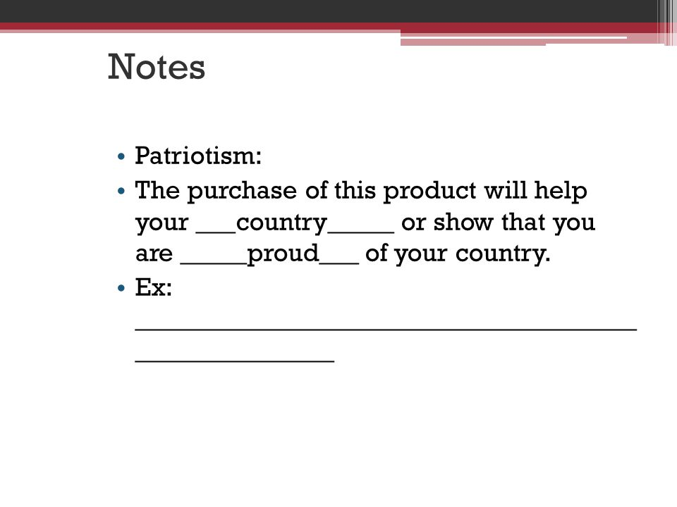 Notes Patriotism: The purchase of this product will help your ___country_____ or show that you are _____proud___ of your country.