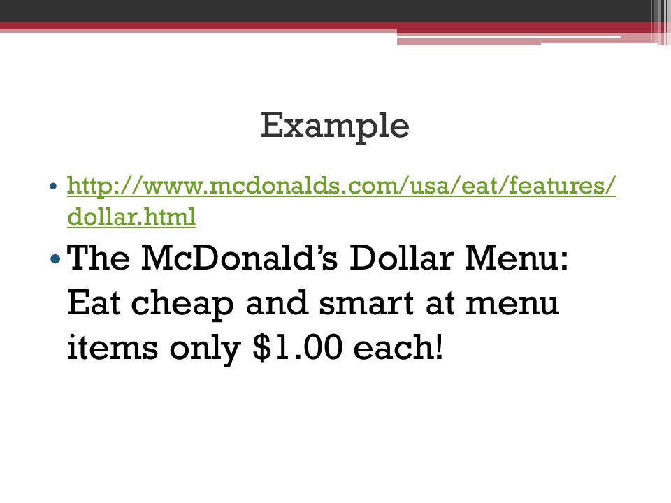 Example http://www.mcdonalds.com/usa/eat/features/ dollar.html http://www.mcdonalds.com/usa/eat/features/ dollar.html The McDonalds Dollar Menu: Eat cheap and smart at menu items only $1.00 each!