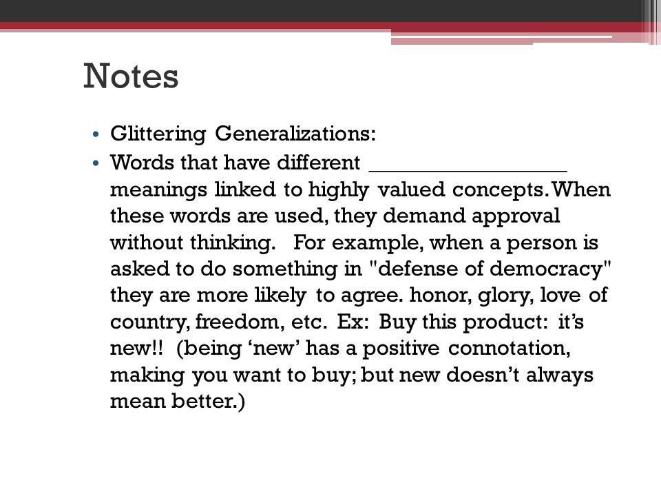 Notes Glittering Generalizations: Words that have different __________________ meanings linked to highly valued concepts.