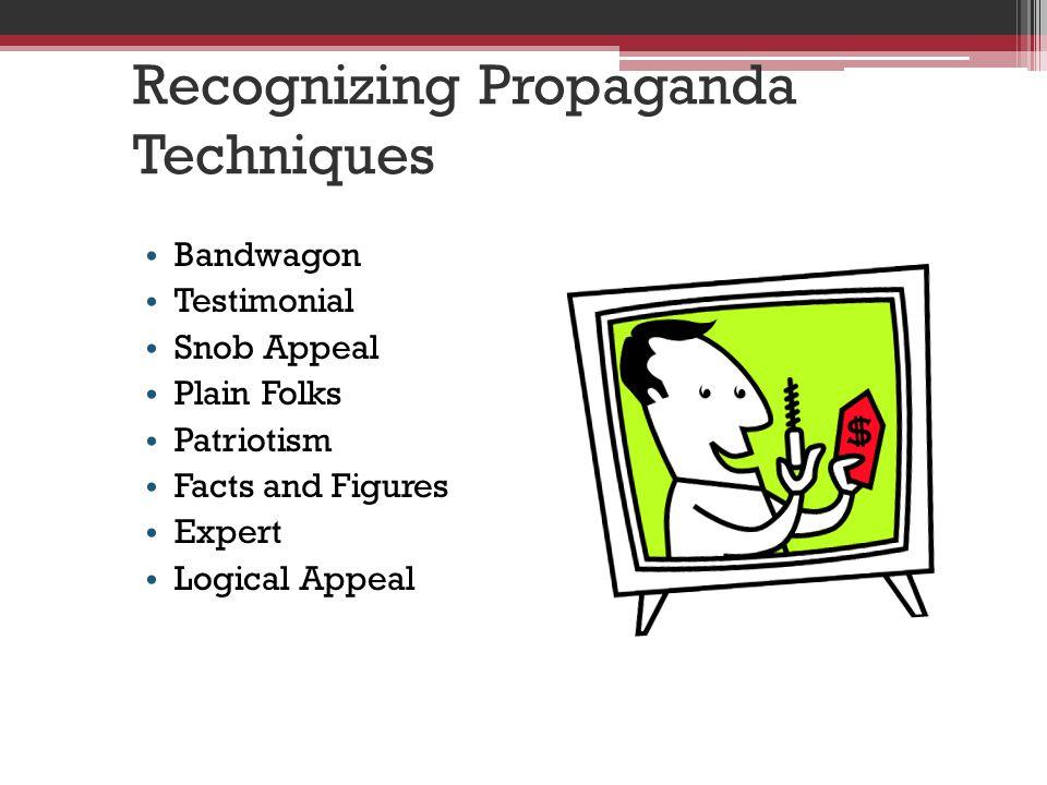 Recognizing Propaganda Techniques Bandwagon Testimonial Snob Appeal Plain Folks Patriotism Facts and Figures Expert Logical Appeal
