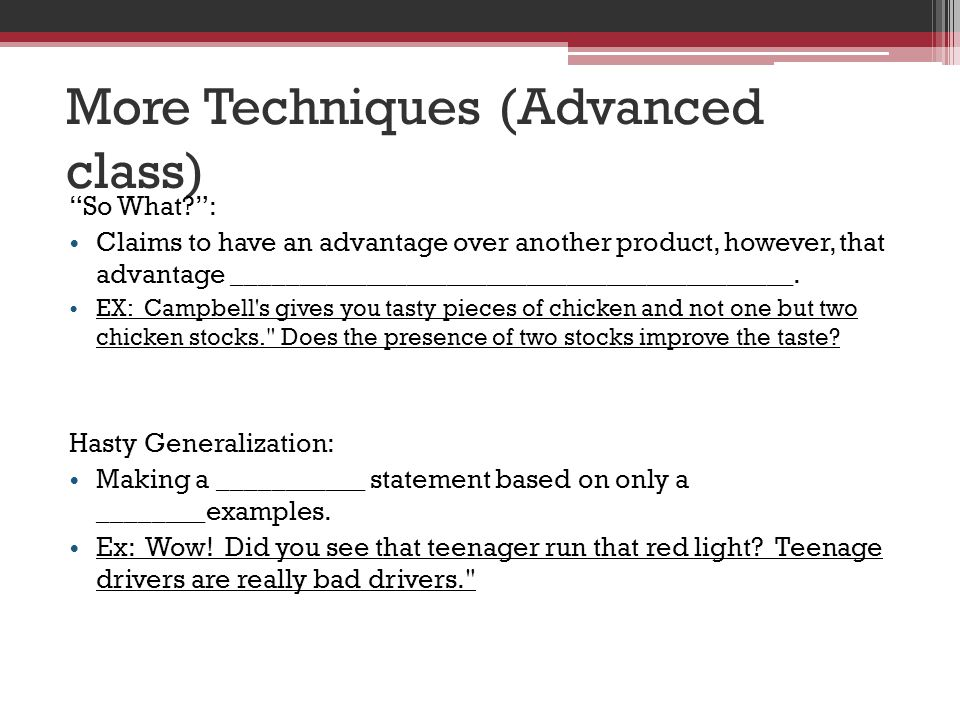 More Techniques (Advanced class) So What?: Claims to have an advantage over another product, however, that advantage __________________________________________.