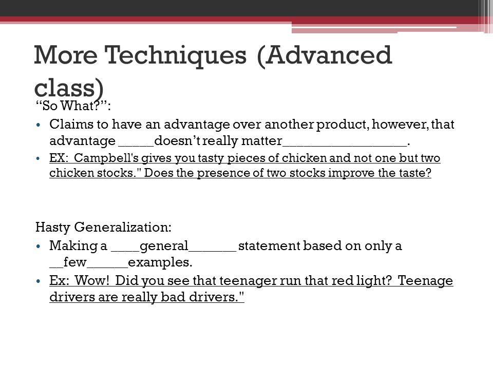 More Techniques (Advanced class) So What?: Claims to have an advantage over another product, however, that advantage _____doesnt really matter__________________.