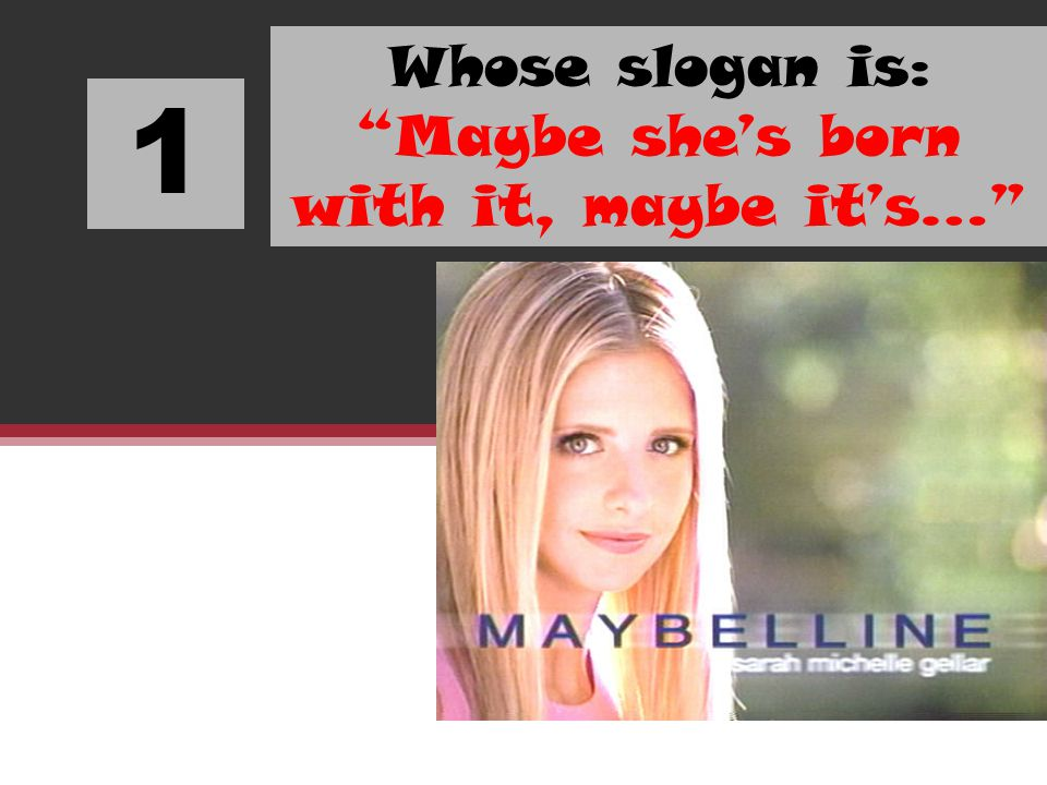 1 Whose slogan is: Maybe shes born with it, maybe its…