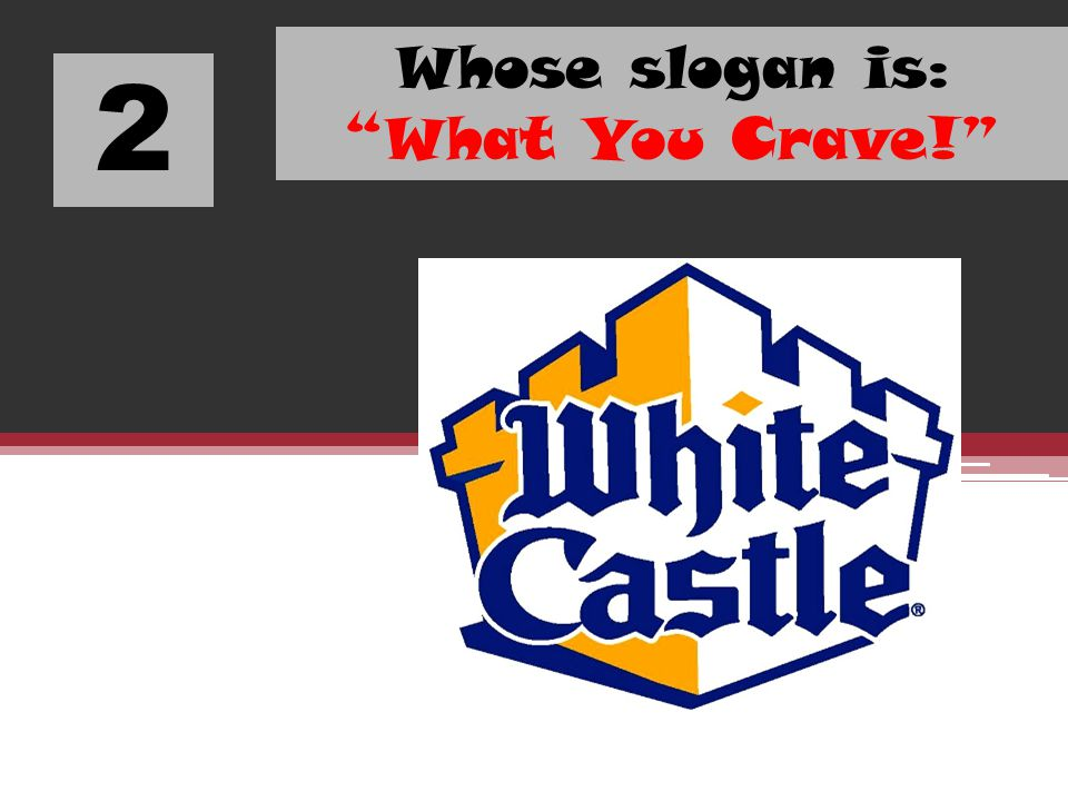 2 Whose slogan is: What You Crave!
