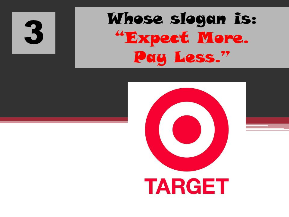 3 Whose slogan is: Expect More. Pay Less.