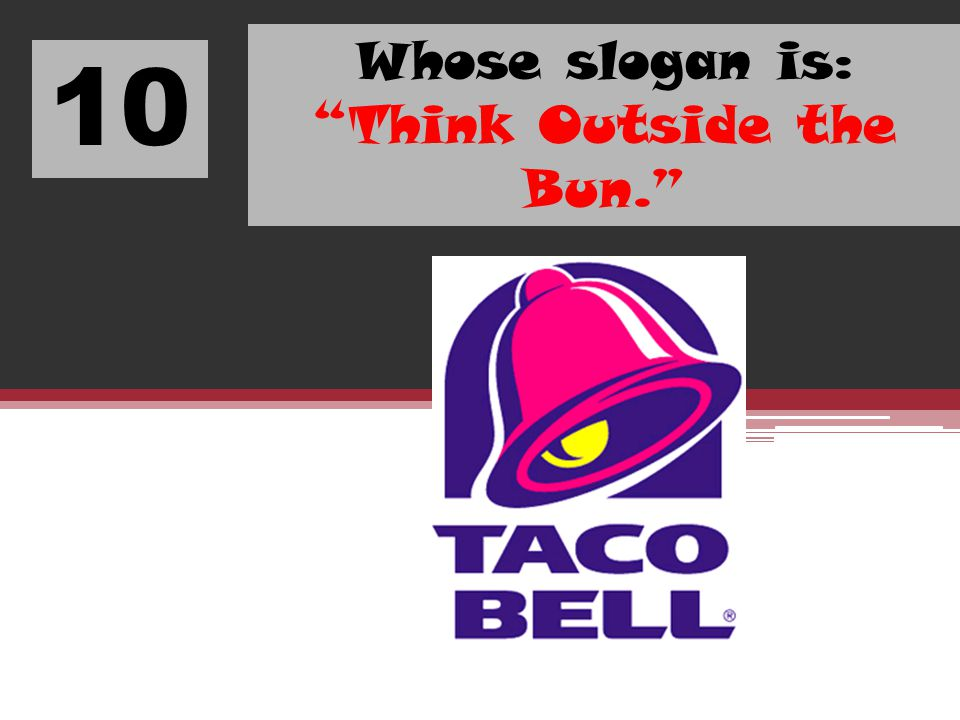 10 Whose slogan is: Think Outside the Bun.