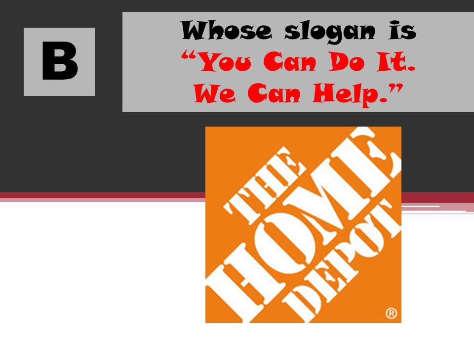 B Whose slogan is You Can Do It. We Can Help.